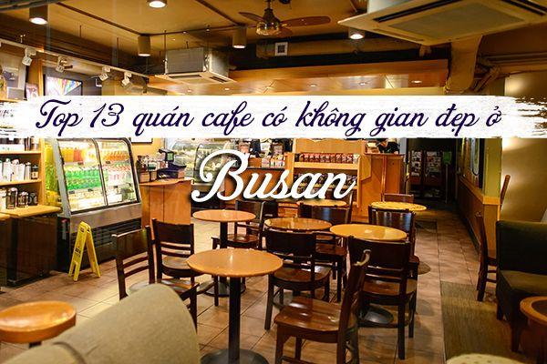 Top 13 quán cafe có không gian đẹp ở Busan, Hàn Quốc