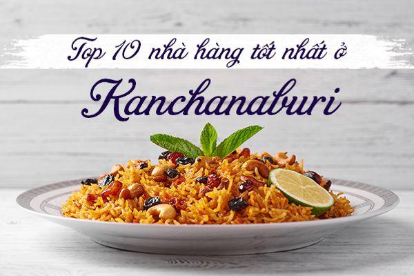 Top 10 nhà hàng tốt nhất ở Kanchanaburi, Thái Lan