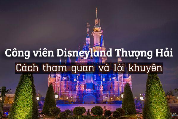 Disneyland Thượng Hải: Hướng dẫn tham quan chi tiết