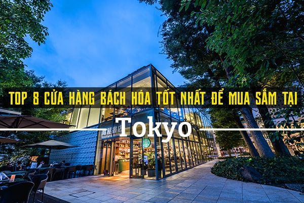 Top 8 cửa hàng bách hóa tốt nhất để mua sắm tại Tokyo
