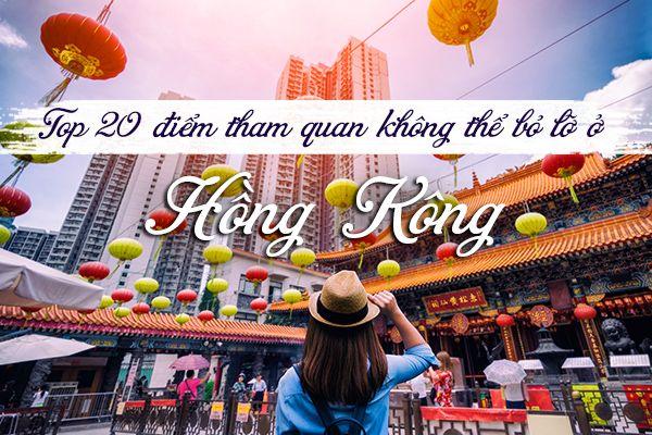 Top 20 địa điểm du lịch hấp dẫn Hồng Kông