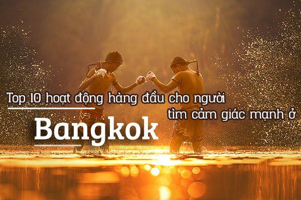 Top 10 hoạt động cảm giác mạnh ở Bangkok