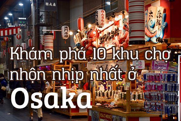 Top 10 khu chợ nhộn nhịp nhất Osaka, Nhật Bản