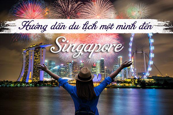 Hướng dẫn kinh nghiệm du lịch Singapore một mình