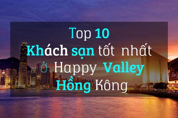 Top 10 khách sạn tốt nhất ở Happy Valley, Hồng Kông