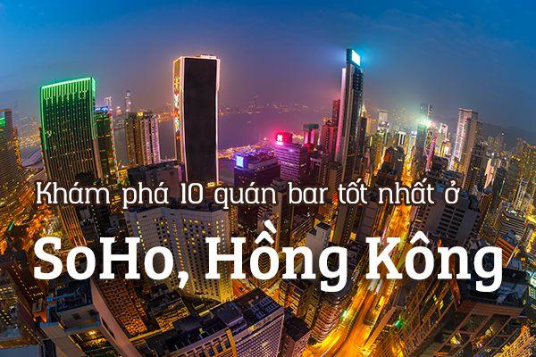 Top 10 quán bar náo nhiệt nhất ở SoHo, Hồng Kông