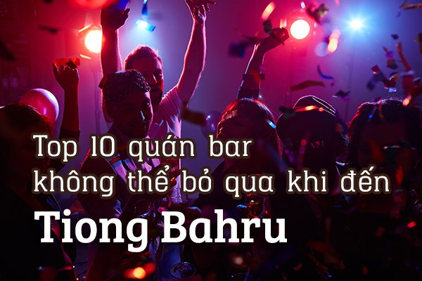 Top 10 quán bar tốt nhất khu Tiong Bahru, Singapore
