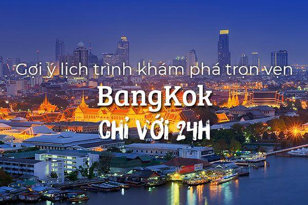 Lịch trình khám phá trọn vẹn BangKok trong 24 tiếng