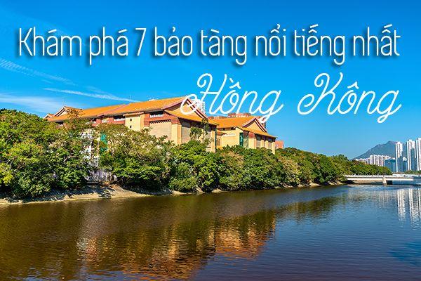 Top 7 bảo tàng nổi tiếng nhất Hồng Kông