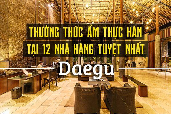 Top 12 nhà hàng ngon nhất ở Daegu, Hàn Quốc