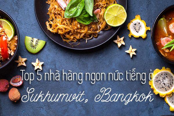 Top 5 nhà hàng ngon nhất ở Sukhumvit, Bangkok