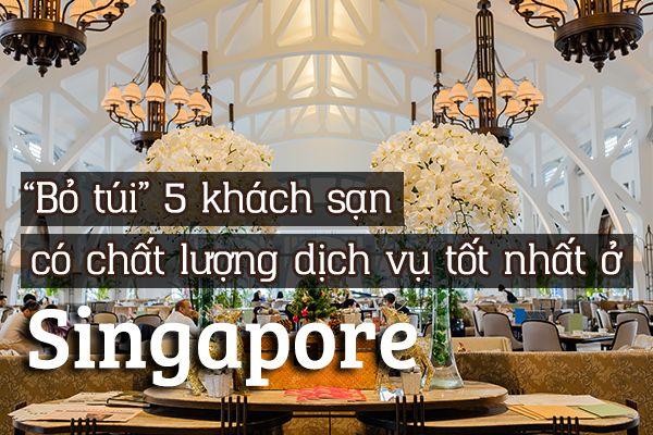 Top 5 khách sạn có dịch vụ tốt nhất ở Singapore