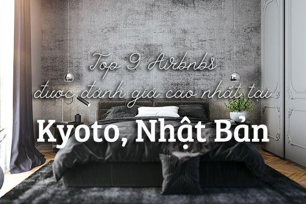 Top 9 khách sạn trên Airbnbs tốt nhất tại Kyoto, Nhật Bản