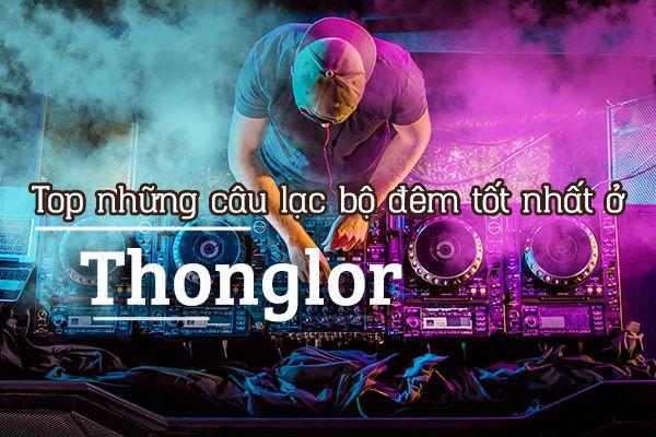 Top 6 câu lạc bộ đêm đông nhất ở Thonglor, Bangkok