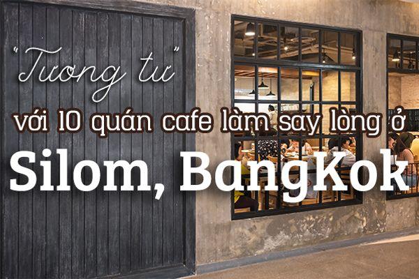 """""""Tương tư"""" với 10 quán cafe đẹp say lòng ở Silom, BangKok"""