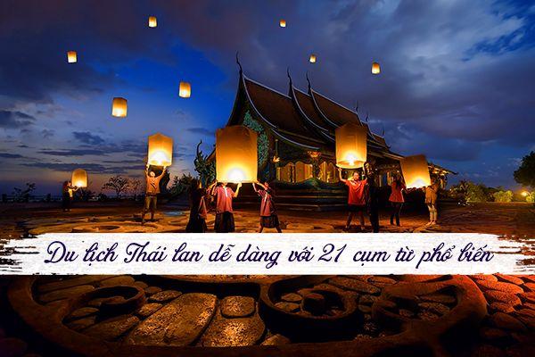 Du lịch Thái Lan dễ dàng với 21 cụm từ phổ biến trong giao tiếp