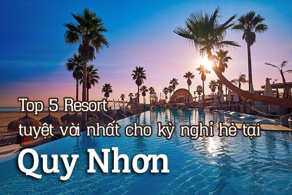 Top 5 Resort Quy Nhơn tuyệt vời nhất cho kỳ nghỉ hè 2020