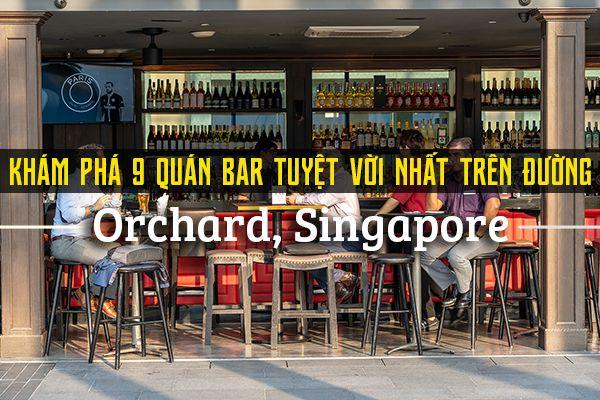 Top 9 quán bar tuyệt vời nhất đường Orchard, Singapore
