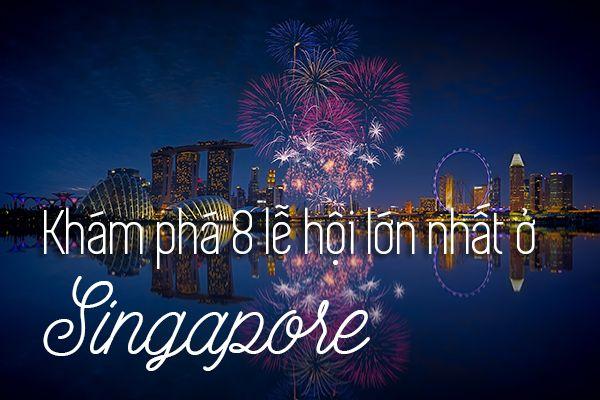 Top 8 lễ hội lớn nhất Singapore thu hút khách du lịch