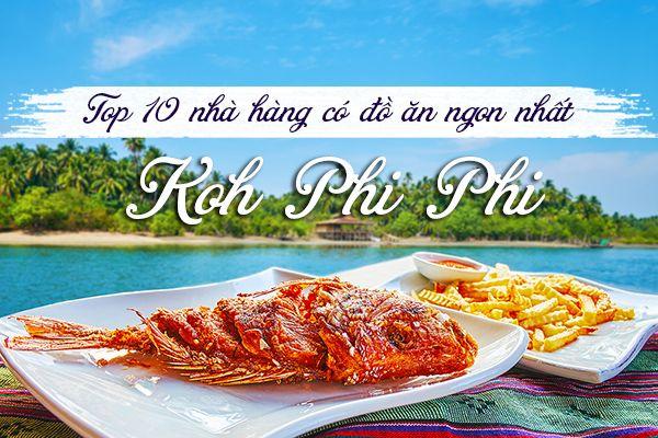 Top 10 nhà hàng ngon, giá rẻ ở Koh Phi Phi