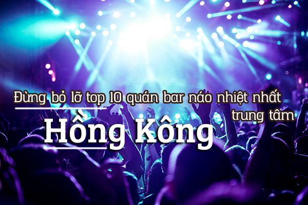 Top 10 quán bar náo nhiệt nhất trung tâm Hồng Kông