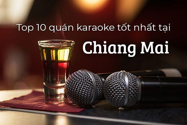 Top 10 quán karaoke sôi động nhất tại Chiang Mai, Thái Lan