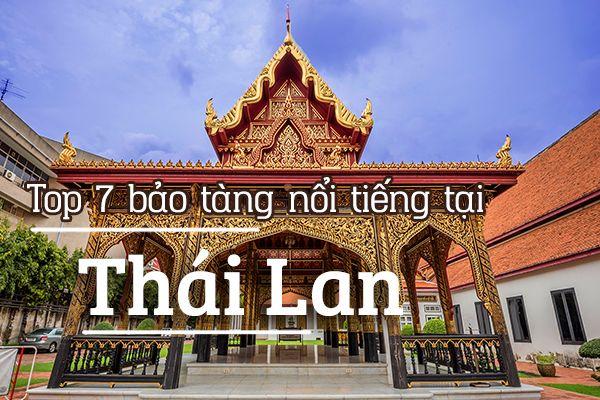 Top 7 bảo tàng nổi tiếng tại Thái Lan