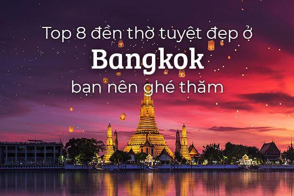 Top 8 đền thờ tuyệt đẹp ở Bangkok, Thái Lan