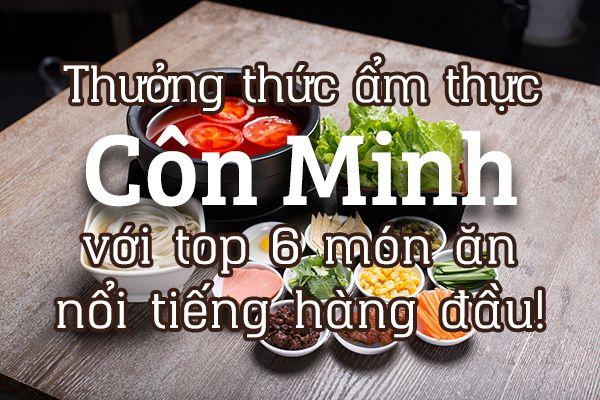 Top 6 món ăn nổi tiếng ở Côn Minh, Trung Quốc