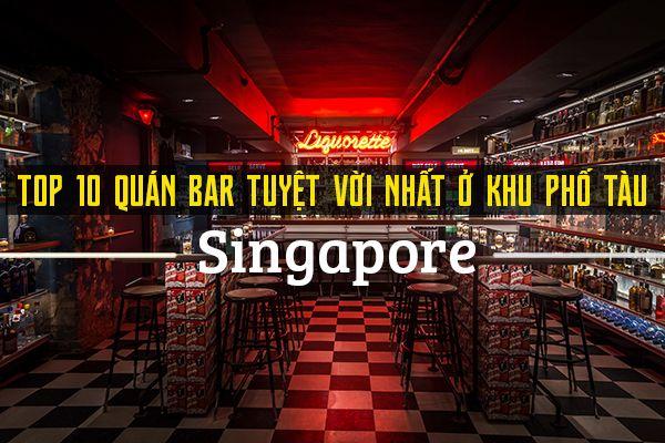 Top 10 quán bar sôi động nhất khu phố Tàu, Singapore