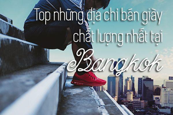 Top 9 địa chỉ bán giày giá rẻ chất lượng nhất tại Bangkok