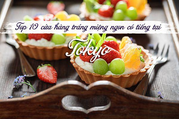 Top 10 cửa hàng tráng miệng ngon lừng danh tại Tokyo