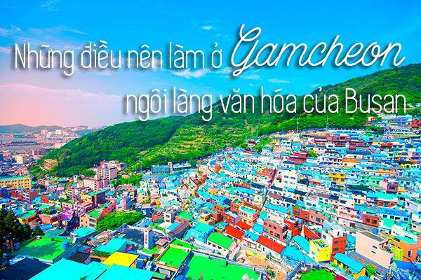 Khám phá Gamcheon - ngôi làng văn hóa của Busan