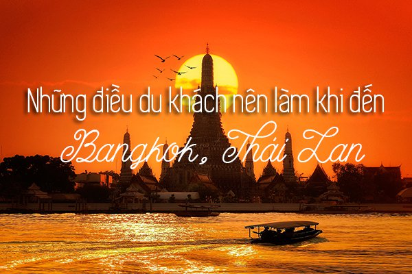 Top 17 trải nghiệm thú vị khi đi du lịch Bangkok