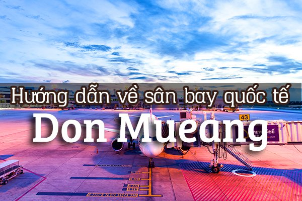 Hướng dẫn về sân bay quốc tế Don Mueang (DMK), Bangkok