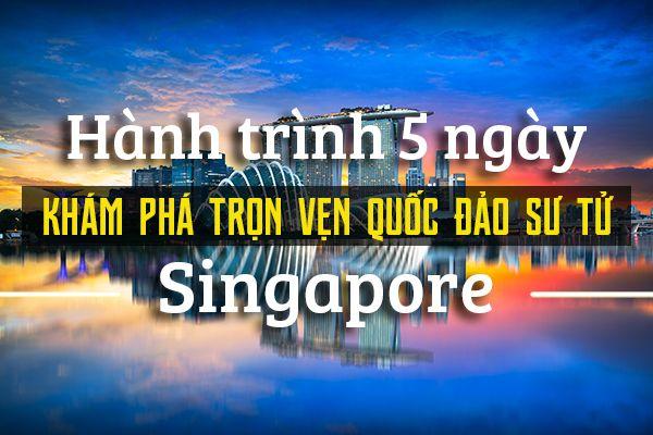 Hành trình 5 ngày khám phá trọn vẹn Singapore