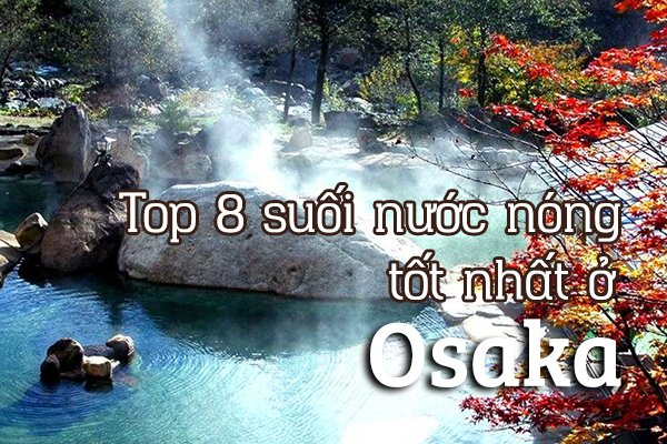 Top 8 suối nước nóng tốt nhất ở Osaka, Nhật Bản