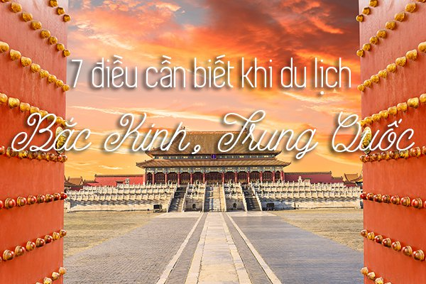 7 điều bạn nên biết trước khi du lịch Bắc Kinh