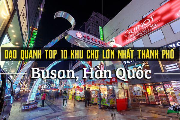 Top 10 khu chợ lớn nhất thành phố Busan, Hàn Quốc