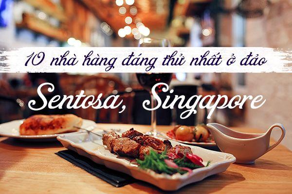 Top 10 nhà hàng ngon nhất đảo Sentosa, Singapore